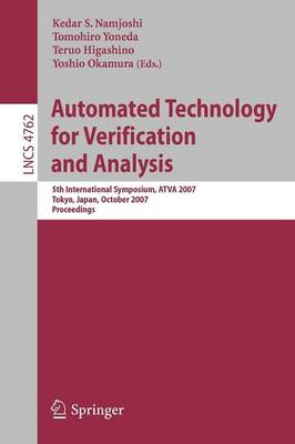 Automated Technology for Verification and Analysis: 5th International Symposium, ATVA 2007 Tokyo, Japan, October 22-25, 2007 Proceedings - Lecture Notes in Computer Science 4762 (Paperback)