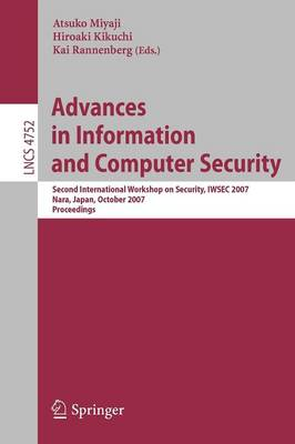 Advances in Information and Computer Security: Second International Workshop on Security, IWSEC 2007, Nara, Japan, October  29-31, 2007, Proceedings - Lecture Notes in Computer Science 4752 (Paperback)