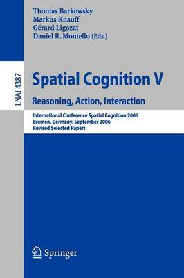 Spatial Cognition V: Reasoning, Action, Interaction - Lecture Notes in Computer Science 4387 (Paperback)
