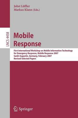 Mobile Response: First International Workshop on Mobile Information Technology, for Emergency Response, Mobile Response 2007, Sankt Augustin, Germany, February 22-23, 2007. Revised Selected Papers - Computer Communication Networks and Telecommunications 4458 (Paperback)