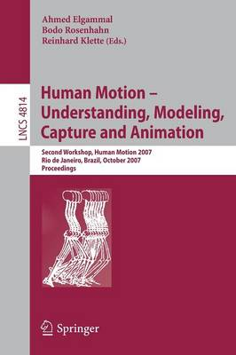 Human Motion - Understanding, Modeling, Capture and Animation: Second Workshop, HumanMotion 2007, Rio de Janeiro, Brazil, October 20, 2007, Proceedings - Image Processing, Computer Vision, Pattern Recognition, and Graphics 4814 (Paperback)
