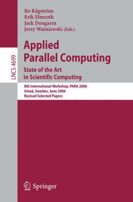 Applied Parallel Computing: State of the Art in Scientific Computing. 8th International Workshop, PARA 2006, Umea, Sweden, June 18-21, 2006, Revised Selected Papers - Lecture Notes in Computer Science 4699 (Paperback)