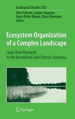 Ecosystem Organization of a Complex Landscape: Long-Term Research in the Bornhoeved Lake District, Germany - Ecological Studies 202 (Hardback)