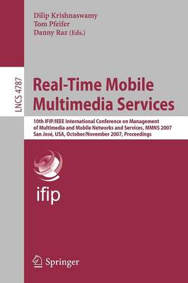Real-Time Mobile Multimedia Services: 10th IFIP/IEEE International Conference on Management, of Multimedia and Mobile Networks and Services, MMNS 2007, San Jose, USA, October 31 - November 2, 2007, Proceedings - Lecture Notes in Computer Science 4787 (Paperback)