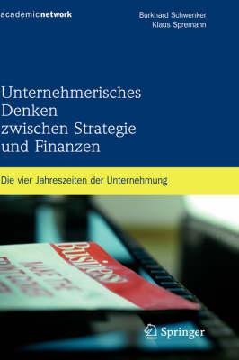 Unternehmerisches Denken Zwischen Strategie Und Finanzen: Die Vier Jahreszeiten Der Unternehmung (Hardback)
