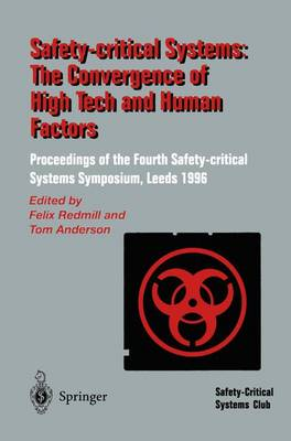Safety-Critical Systems: The Convergence of High Tech and Human Factors: Proceedings of the Fourth Safety-critical Systems Symposium Leeds, UK 6-8 February 1996 (Paperback)
