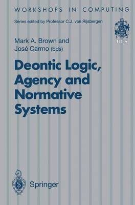Deontic Logic, Agency and Normative Systems: ?EON '96: Third International Workshop on Deontic Logic in Computer Science, Sesimbra, Portugal, 11 - 13 January 1996 - Workshops in Computing (Paperback)