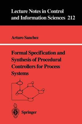 Formal Specification and Synthesis of Procedural Controllers for Process Systems - Lecture Notes in Control and Information Sciences 212 (Paperback)