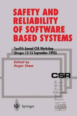 Safety and Reliability of Software Based Systems: Twelfth Annual CSR Workshop (Bruges, 12-15 September 1995) (Paperback)