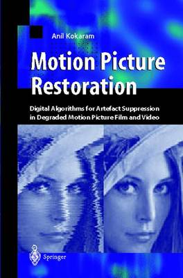 Motion Picture Restoration: Digital Algorithms for Artefact Suppression in Degraded Motion Picture Film and Video