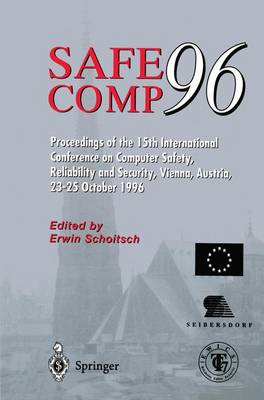 Safe Comp 96: The 15th International Conference on Computer Safety, Reliability and Security, Vienna, Austria October 23-25 1996 (Paperback)