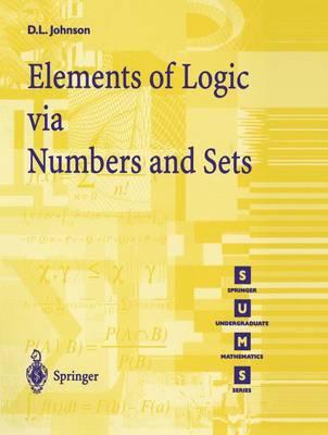 Elements of Logic via Numbers and Sets - Springer Undergraduate Mathematics Series (Paperback)