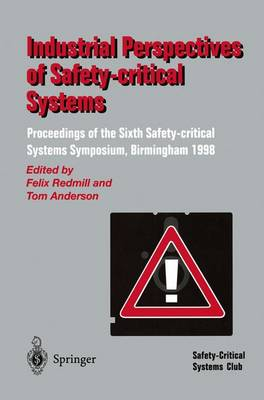 Industrial Perspectives of Safety-critical Systems: Proceedings of the Sixth Safety-critical Systems Symposium, Birmingham 1998 (Paperback)