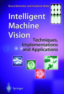 Intelligent Machine Vision: Techniques, Implementations and Applications (Hardback)