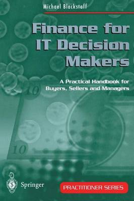 Finance for IT Decision Makers: A Practical Handbook for Buyers, Sellers and Managers - Practitioner Series (Paperback)
