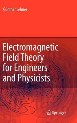 Electromagnetic Field Theory for Engineers and Physicists (Hardback)