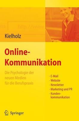 Online-Kommunikation - Die Psychologie Der Neuen Medien Fur Die Berufspraxis: E-Mail, Website, Newsletter, Marketing, Kundenkommunikation (Hardback)