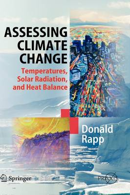 Assessing Climate Change: Temperatures, Solar Radiation and Heat Balance - Springer Praxis Books / Environmental Sciences (Hardback)