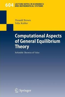 Computational Aspects of General Equilibrium Theory: Refutable Theories of Value - Lecture Notes in Economics and Mathematical Systems 604 (Paperback)