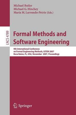 Formal Methods and Software Engineering: 9th International Conference on Formal Engineering Methods, ICFEM 2007, Boca Raton, Florida, USA, November 14-15, 2007, Proceedings - Programming and Software Engineering 4789 (Paperback)