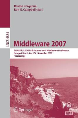 Middleware 2007: ACM/IFIP/USENIX 8th International Middleware Conference, Newport Beach, CA, USA, November 26-30, 2007, Proceedings - Programming and Software Engineering 4834 (Paperback)