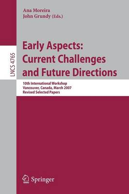 Early Aspects: Current Challenges and Future Directions: 10th International Workshop, Vancouver, Canada, March 13, 2007, Revised Selected Papers - Programming and Software Engineering 4765
