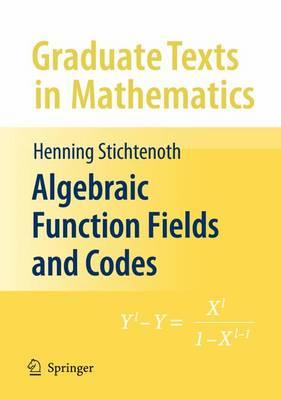 Algebraic Function Fields and Codes - Graduate Texts in Mathematics 254 (Hardback)