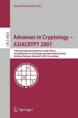 Advances in Cryptology - ASIACRYPT 2007: 13th International Conference on the Theory and Application of Cryptology and Information Security, Kuching, Malaysia, December 2-6, 2007, Proceedings - Lecture Notes in Computer Science 4833 (Paperback)
