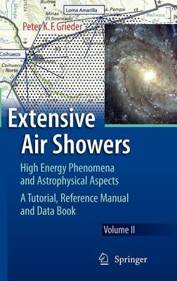 Extensive Air Showers: High Energy Phenomena and Astrophysical Aspects - A Tutorial, Reference Manual and Data Book (Hardback)