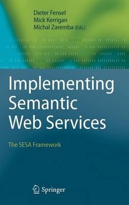 Implementing Semantic Web Services: The SESA Framework (Hardback)