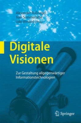 Digitale Visionen: Zur Gestaltung Allgegenw rtiger Informationstechnologien (Hardback)