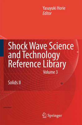 Shock Wave Science and Technology Reference Library, Vol. 3: Solids II - Shock Wave Science and Technology Reference Library 3 (Hardback)