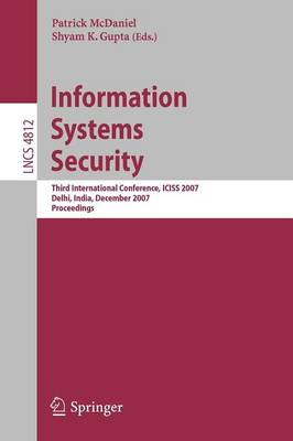 Information Systems Security: Third International Conference, ICISS 2007, Delhi, India, December 16-20, 2007, Proceedings - Lecture Notes in Computer Science 4812 (Paperback)
