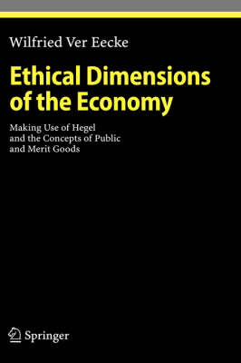 Ethical Dimensions of the Economy: Making Use of Hegel and the Concepts of Public and Merit Goods - Ethical Economy (Hardback)