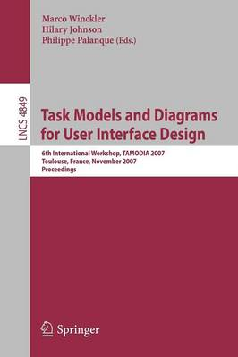 Task Models and Diagrams for User Interface Design: 6th International Workshop, TAMODIA 2007, Toulouse, France, November 7-9, 2007, Proceedings - Programming and Software Engineering 4849 (Paperback)