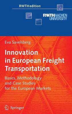 Innovation in European Freight Transportation: Basics, Methodology and Case Studies for the European Markets - RWTHedition (Hardback)