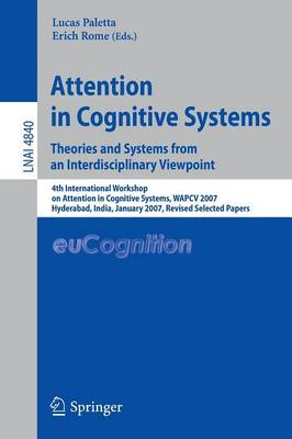 Attention in Cognitive Systems. Theories and Systems from an Interdisciplinary Viewpoint: 4th International Workshop on Attention in Cognitive Systems, WAPCV 2007 Hyderabad, India, January 8, 2007 Revised Selected Papers - Lecture Notes in Artificial Intelligence 4840 (Paperback)