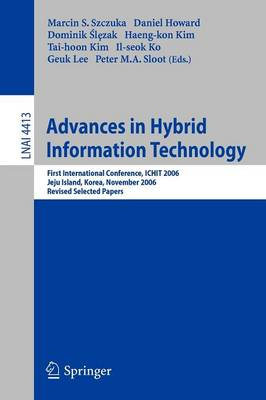 Advances in Hybrid Information Technology: First International Conference, ICHIT 2006, Jeju Island, Korea, November 9-11, 2006, Revised Selected Papers - Lecture Notes in Artificial Intelligence 4413 (Paperback)