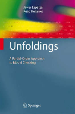 Unfoldings: A Partial-Order Approach to Model Checking - Monographs in Theoretical Computer Science. An EATCS Series (Hardback)