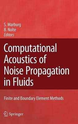 Computational Acoustics of Noise Propagation in Fluids - Finite and Boundary Element Methods (Hardback)
