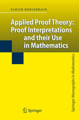 Applied Proof Theory: Proof Interpretations and their Use in Mathematics - Springer Monographs in Mathematics (Hardback)