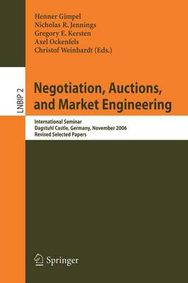 Negotiation, Auctions, and Market Engineering: International Seminar, Dagstuhl Castle, Germany, November 12-17, 2006, Revised Selected Papers - Lecture Notes in Business Information Processing 2 (Paperback)