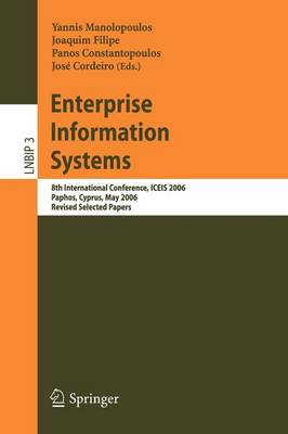 Enterprise Information Systems: 8th International Conference, ICEIS 2006, Paphos, Cyprus, May 23-27, 2006, Revised Selected Papers - Lecture Notes in Business Information Processing 3 (Paperback)