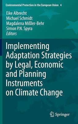 Implementing Adaptation Strategies by Legal, Economic and Planning Instruments on Climate Change - Environmental Protection in the European Union 4 (Hardback)