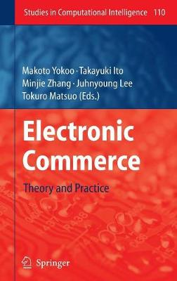 Electronic Commerce: Theory and Practice - Studies in Computational Intelligence 110 (Hardback)