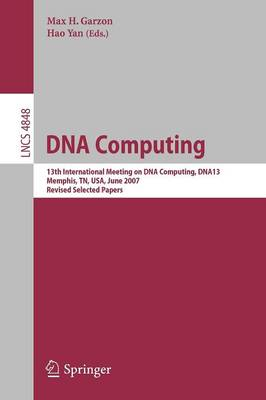 DNA Computing: 13th International Meeting on DNA Computing, DNA13, Memphis, TN, USA, June 4-8, 2007, Revised Selected Papers - Lecture Notes in Computer Science 4848 (Paperback)