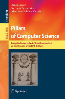 Pillars of Computer Science: Essays Dedicated to Boris (Boaz) Trakhtenbrot on the Occasion of His 85th Birthday - Theoretical Computer Science and General Issues 4800 (Paperback)