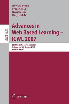 Advances in Web Based Learning - ICWL 2007: 6th International Conference,  Edinburgh, UK, August 15-17, 2007, Revised Papers - Lecture Notes in Computer Science 4823 (Paperback)