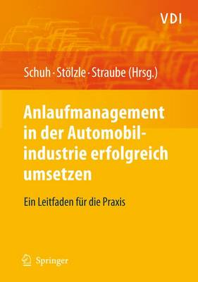 Anlaufmanagement in Der Automobilindustrie Erfolgreich Umsetzen: Ein Leitfaden Fur Die Praxis - VDI-Buch (Hardback)