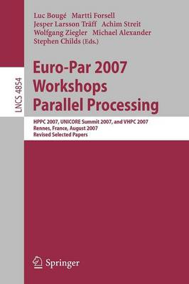 Euro-Par 2007 Workshops: Parallel Processing: HPPC 2007, UNICORE Summit 2007, and VHPC 2007, Rennes, France, August 28-31, 2007, Revised Selected Papers - Lecture Notes in Computer Science 4854 (Paperback)